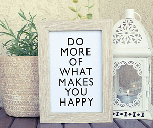"""Happiness is a choice we should all striving for! A sign with a quote that says """"do more of what makes you happy"""""""